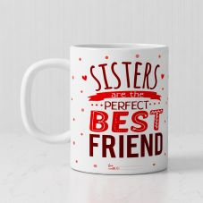 Sisters Are The Perfect Best Friend Personalized White Ceramic Mug (320ml,Set of 1)